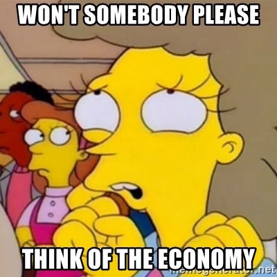 Helen Lovejoy from the Simpsons meme, Won't somebody please think of the economy.